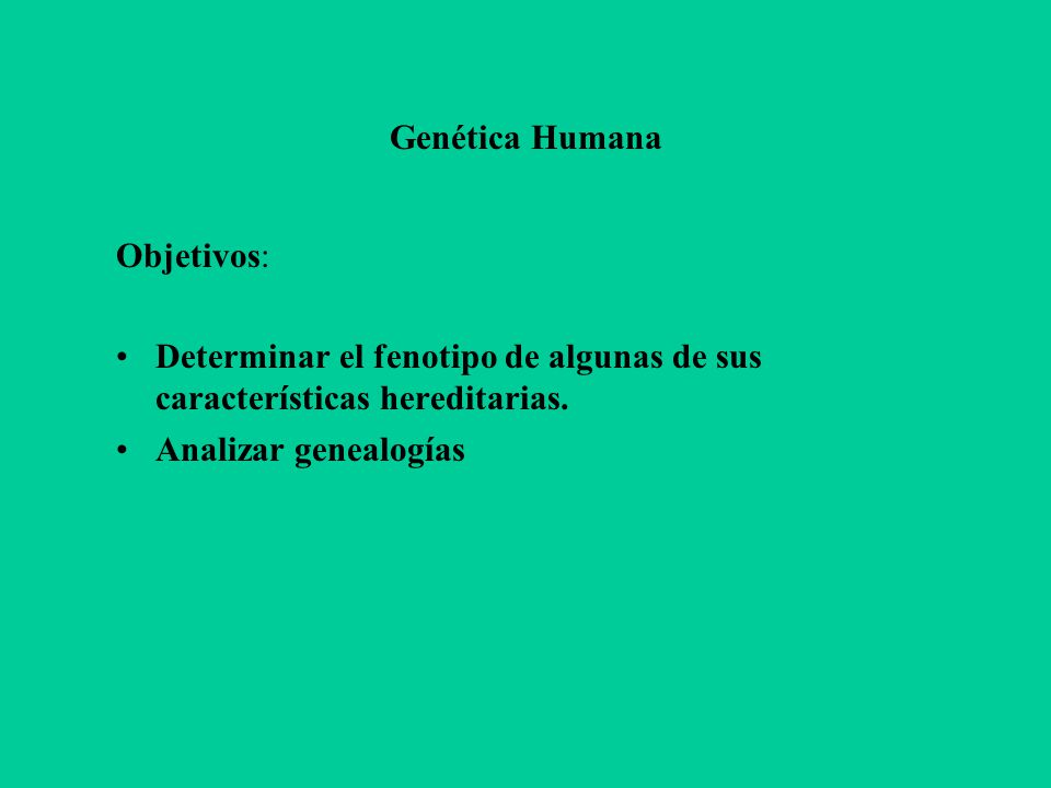 Genética Humana Objetivos: Determinar el fenotipo de algunas de sus características hereditarias.