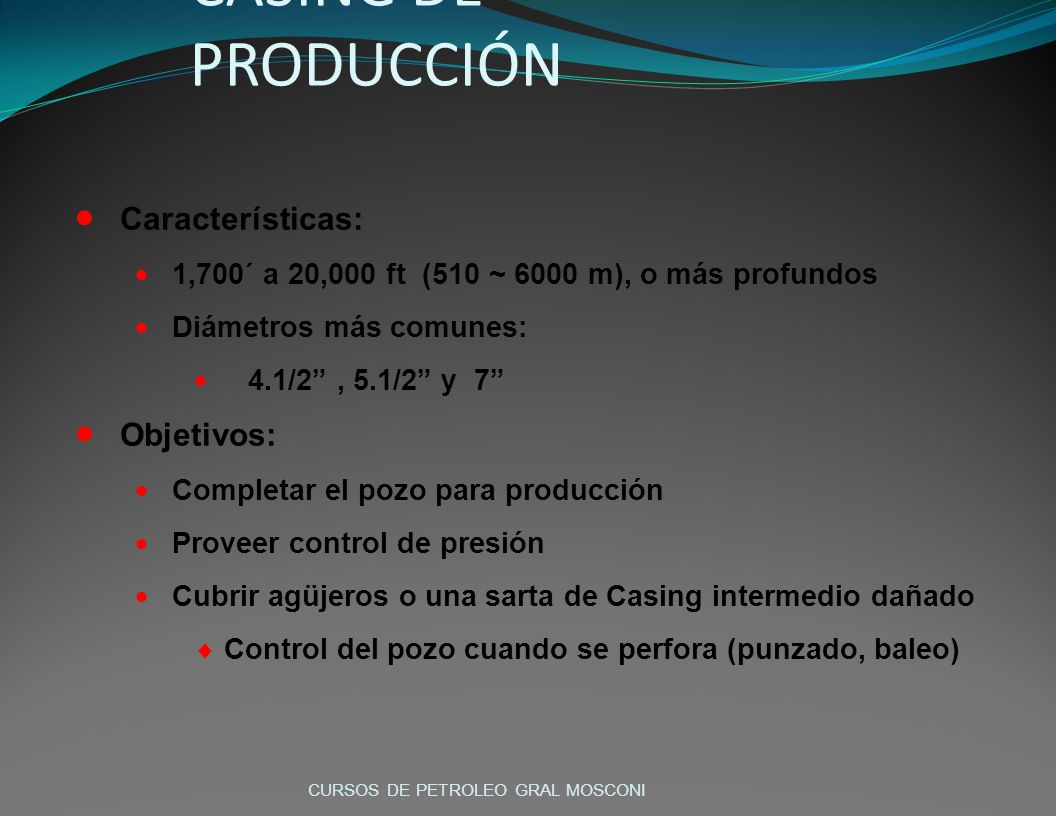 CASING DE PRODUCCIÓN Características: Objetivos: