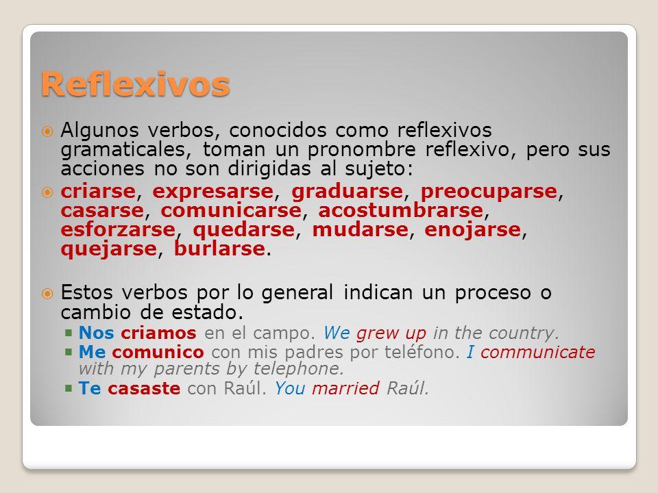 Reflexivos Algunos verbos, conocidos como reflexivos gramaticales, toman un pronombre reflexivo, pero sus acciones no son dirigidas al sujeto: