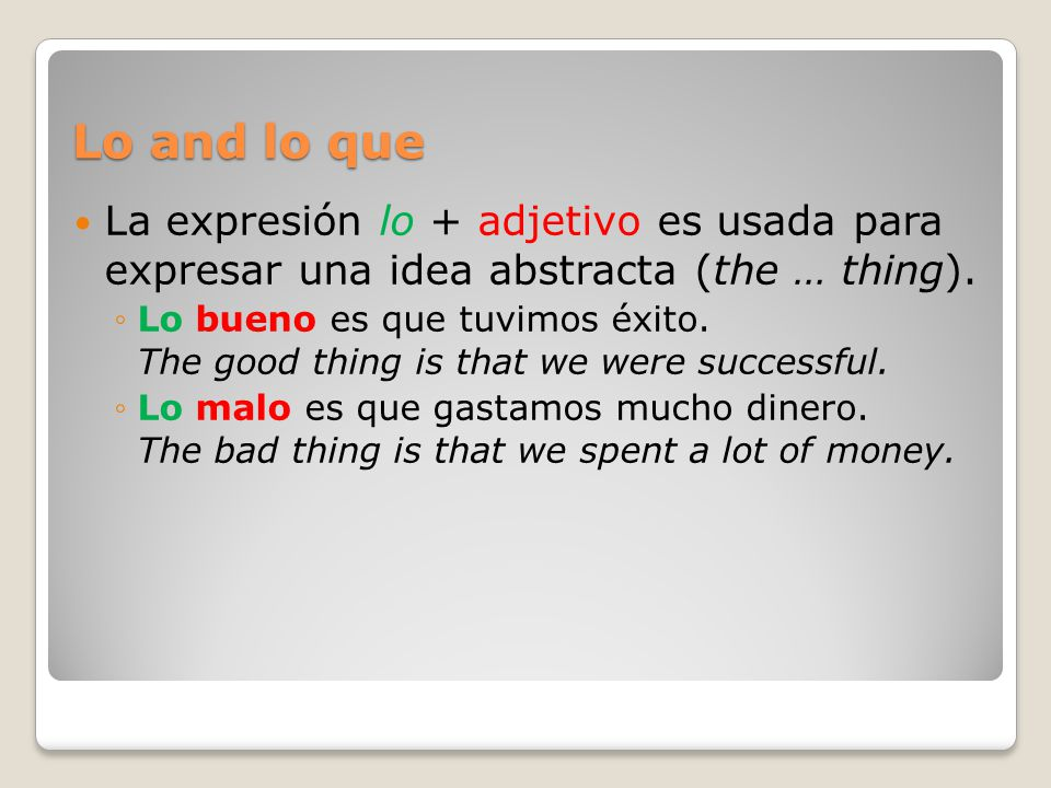 Lo and lo que La expresión lo + adjetivo es usada para expresar una idea abstracta (the … thing).