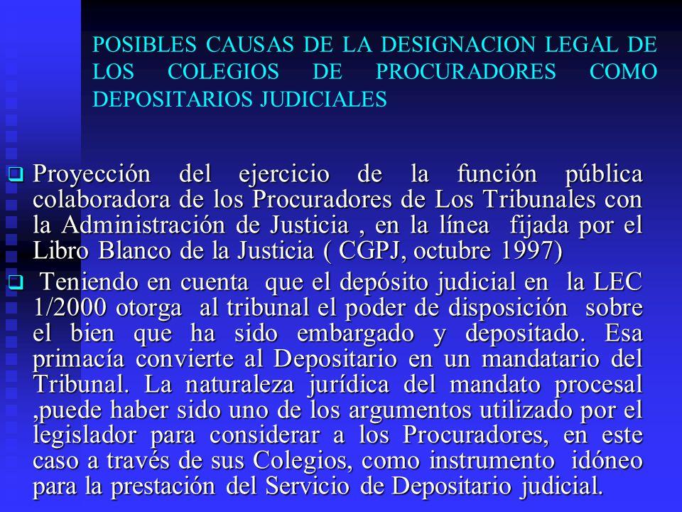 POSIBLES CAUSAS DE LA DESIGNACION LEGAL DE LOS COLEGIOS DE PROCURADORES COMO DEPOSITARIOS JUDICIALES