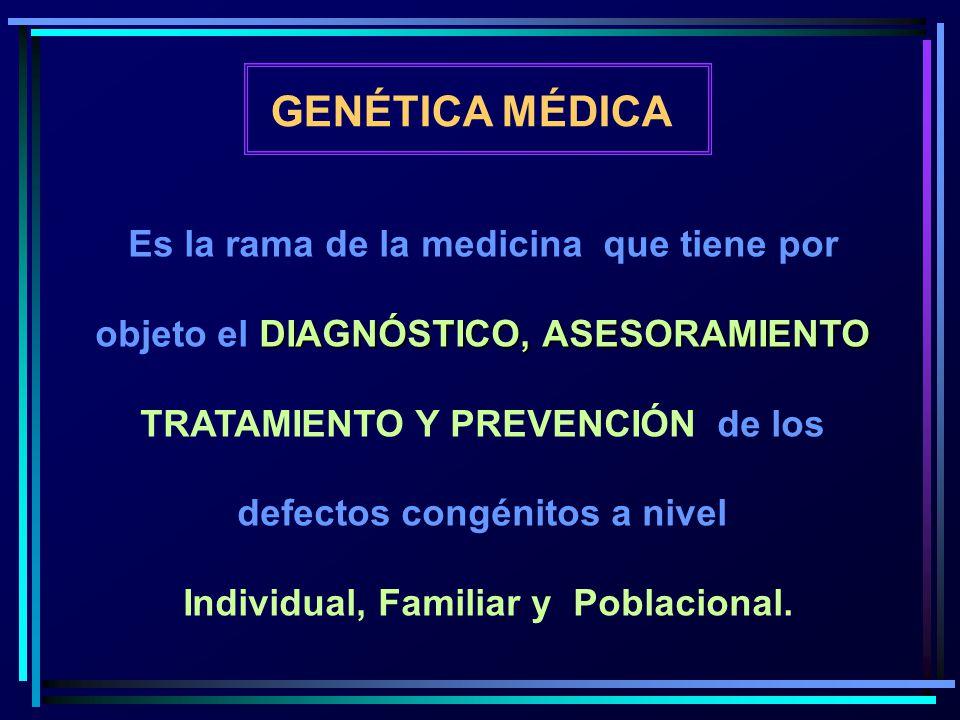 GENÉTICA MÉDICA Es la rama de la medicina que tiene por