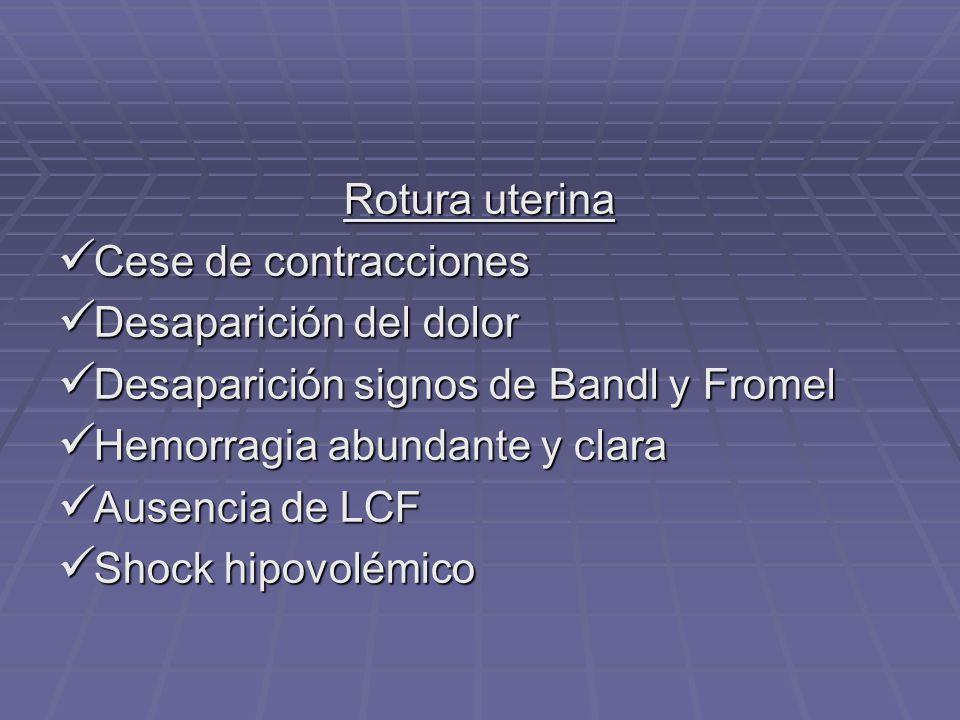 Rotura uterina Cese de contracciones. Desaparición del dolor. Desaparición signos de Bandl y Fromel.