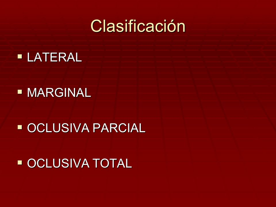 Clasificación LATERAL MARGINAL OCLUSIVA PARCIAL OCLUSIVA TOTAL