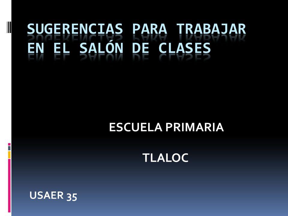 SUGERENCIAS PARA TRABAJAR EN EL SALÓN DE CLASES