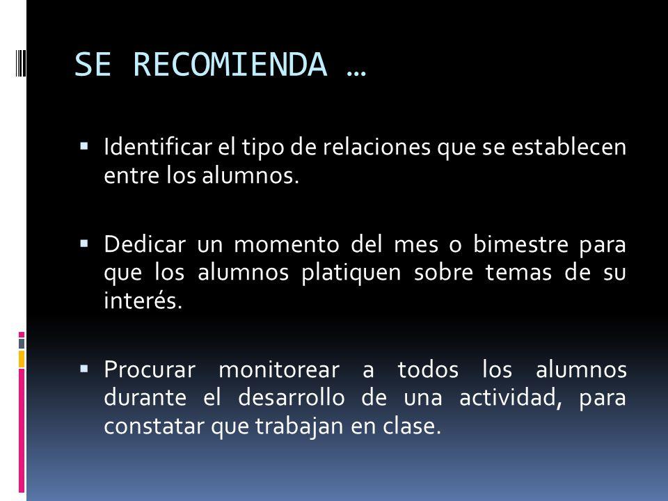 SE RECOMIENDA … Identificar el tipo de relaciones que se establecen entre los alumnos.
