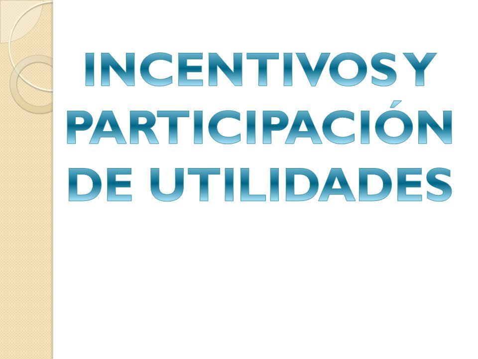 INCENTIVOS Y PARTICIPACIÓN DE UTILIDADES