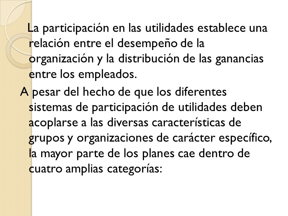 La participación en las utilidades establece una relación entre el desempeño de la organización y la distribución de las ganancias entre los empleados.