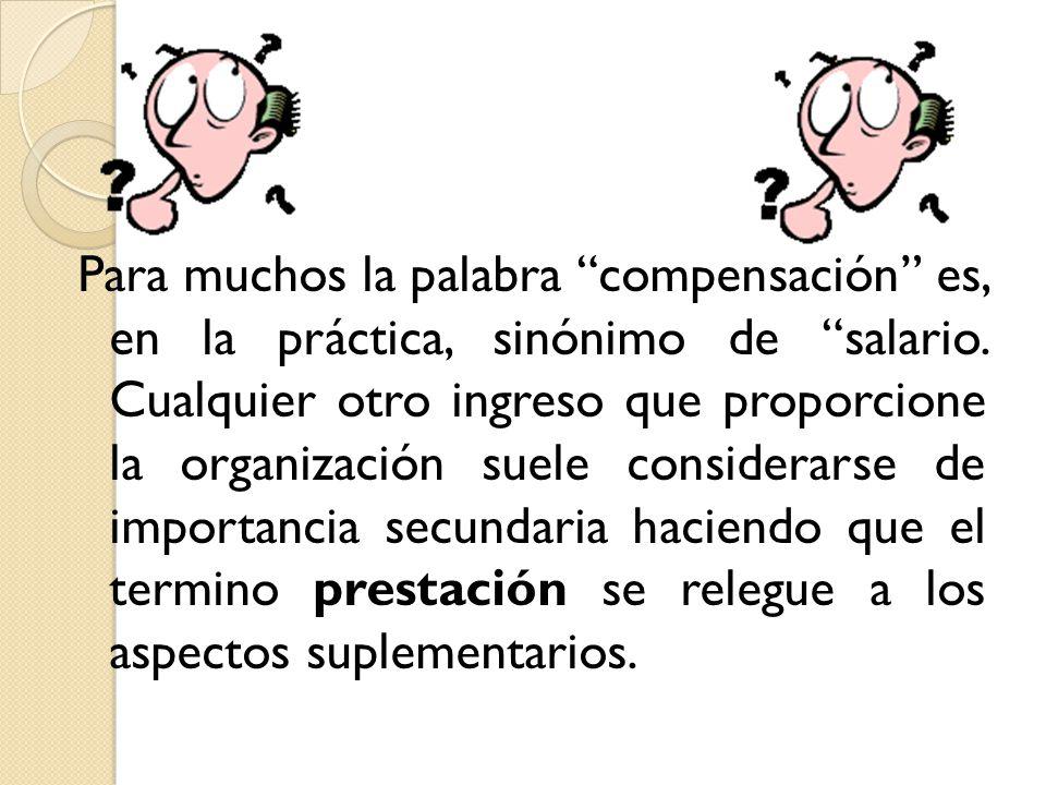 Para muchos la palabra compensación es, en la práctica, sinónimo de salario.