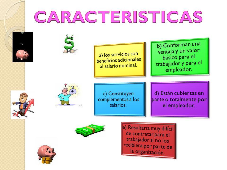 CARACTERISTICAS a) los servicios son beneficios adicionales al salario nominal.