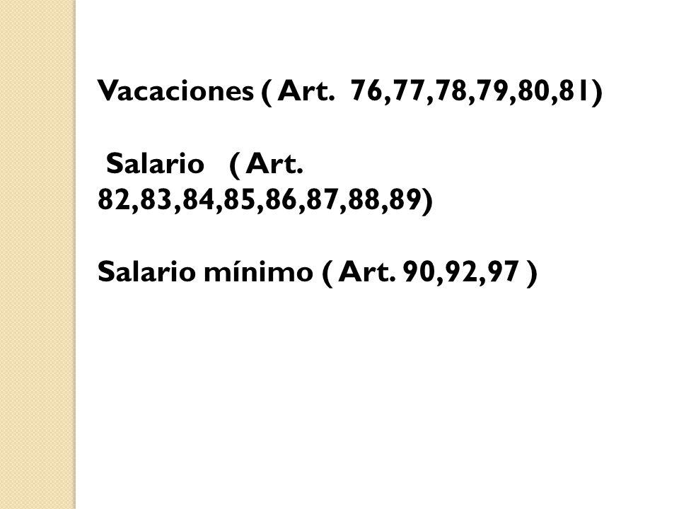 Vacaciones ( Art. 76,77,78,79,80,81) Salario ( Art.