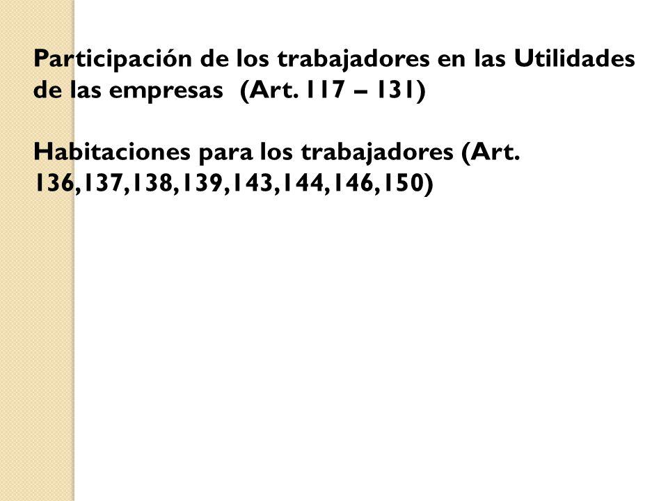 Participación de los trabajadores en las Utilidades de las empresas (Art. 117 – 131)