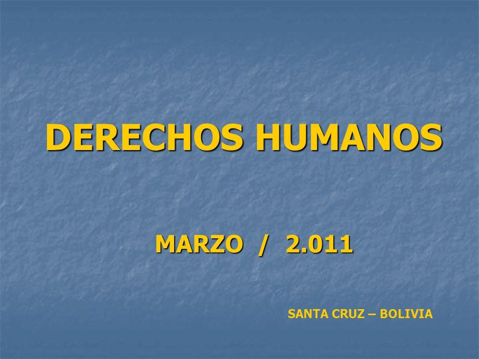 DERECHOS HUMANOS MARZO / 2.011 SANTA CRUZ – BOLIVIA