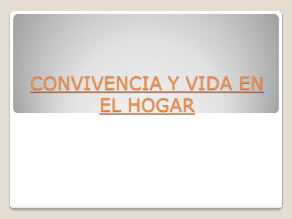 CONVIVENCIA Y VIDA EN EL HOGAR