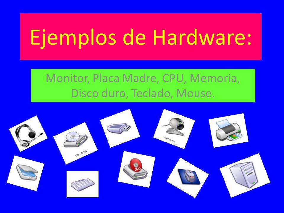 Monitor, Placa Madre, CPU, Memoria, Disco duro, Teclado, Mouse.