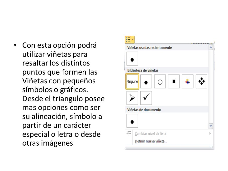 Con esta opción podrá utilizar viñetas para resaltar los distintos puntos que formen las Viñetas con pequeños símbolos o gráficos.