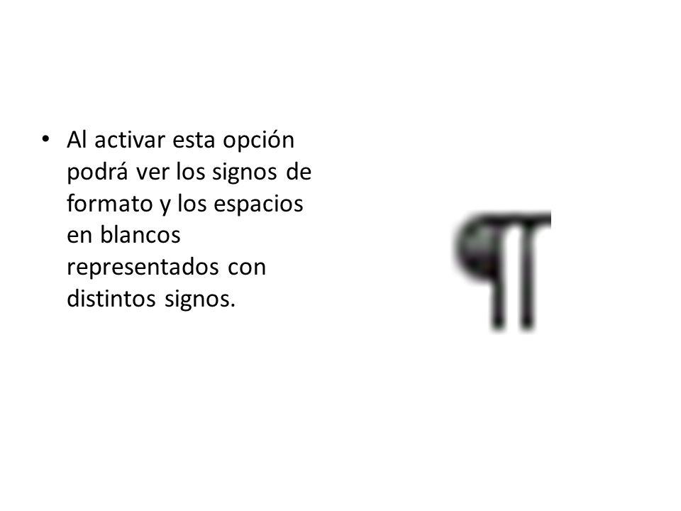 Al activar esta opción podrá ver los signos de formato y los espacios en blancos representados con distintos signos.