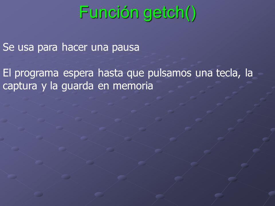 Función getch() Se usa para hacer una pausa