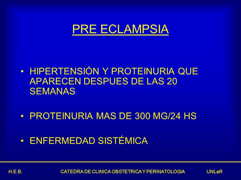 PRE ECLAMPSIA HIPERTENSIÓN Y PROTEINURIA QUE APARECEN DESPUES DE LAS 20 SEMANAS. PROTEINURIA MAS DE 300 MG/24 HS.