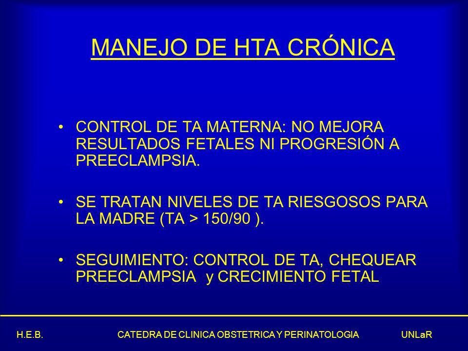 MANEJO DE HTA CRÓNICA CONTROL DE TA MATERNA: NO MEJORA RESULTADOS FETALES NI PROGRESIÓN A PREECLAMPSIA.