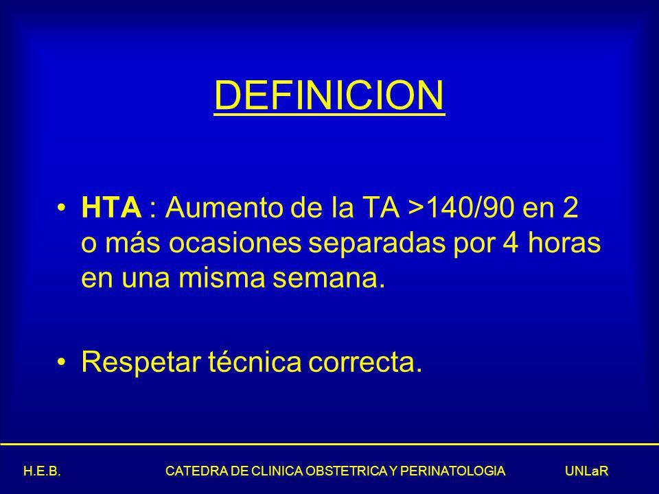 DEFINICION HTA : Aumento de la TA >140/90 en 2 o más ocasiones separadas por 4 horas en una misma semana.