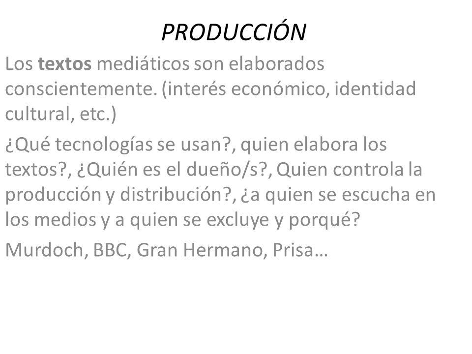 PRODUCCIÓN Los textos mediáticos son elaborados conscientemente. (interés económico, identidad cultural, etc.)
