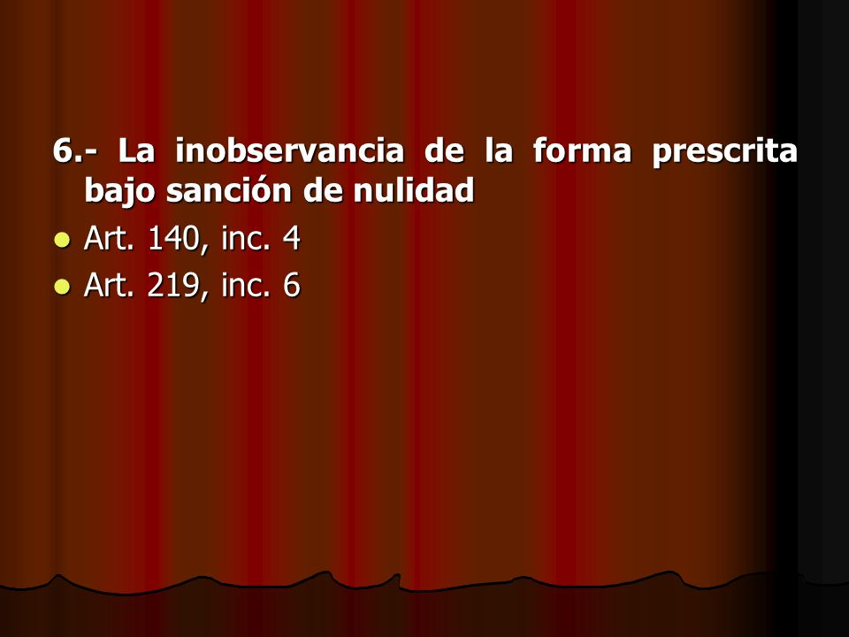 6.- La inobservancia de la forma prescrita bajo sanción de nulidad