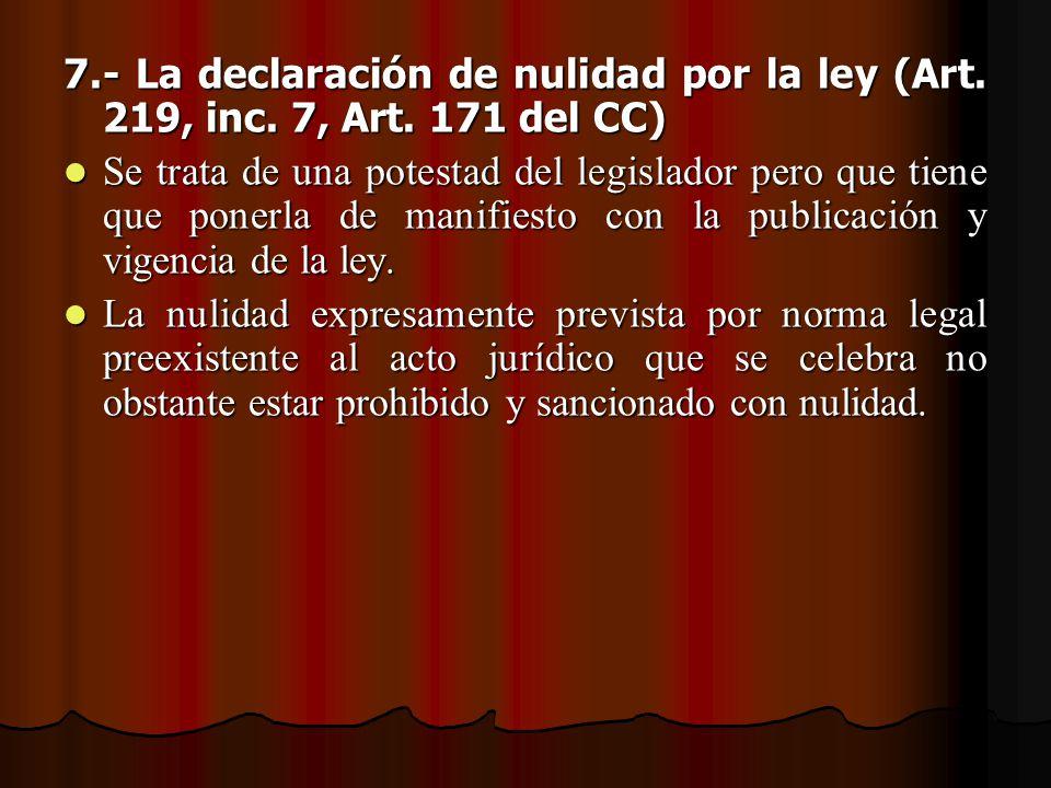 7. - La declaración de nulidad por la ley (Art. 219, inc. 7, Art