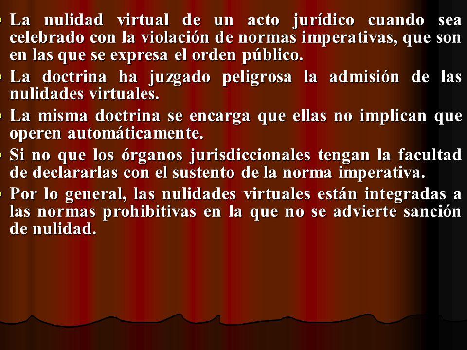 La nulidad virtual de un acto jurídico cuando sea celebrado con la violación de normas imperativas, que son en las que se expresa el orden público.