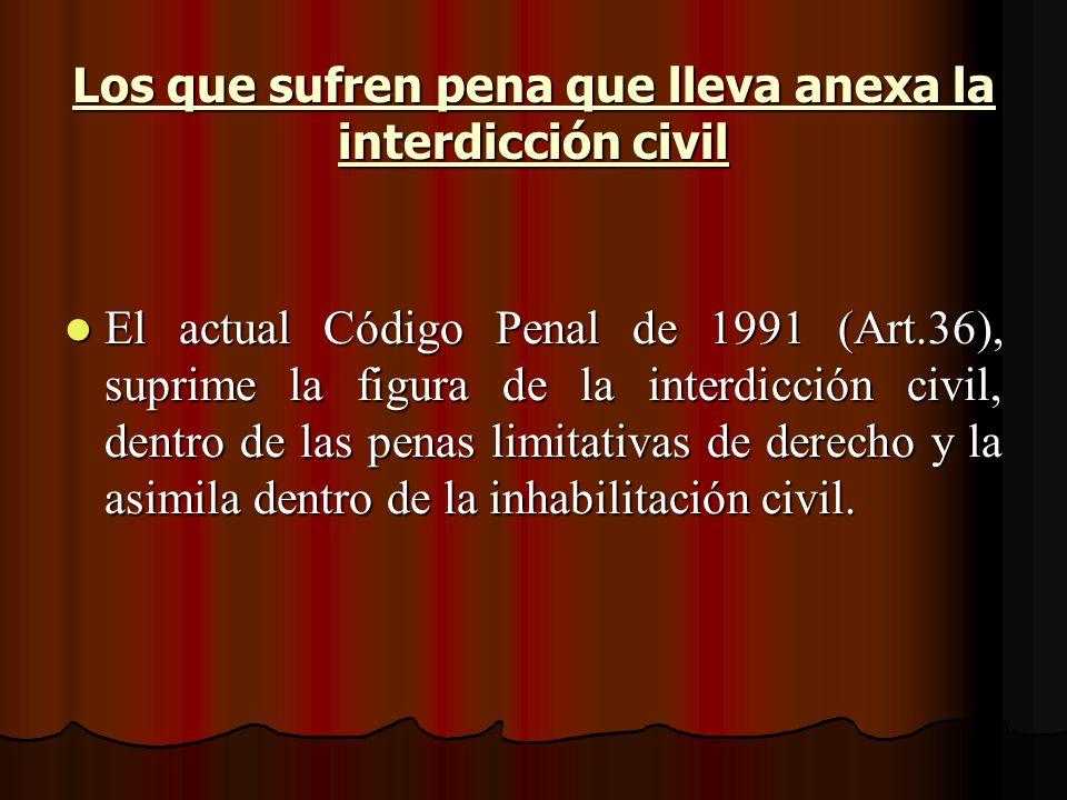 Los que sufren pena que lleva anexa la interdicción civil