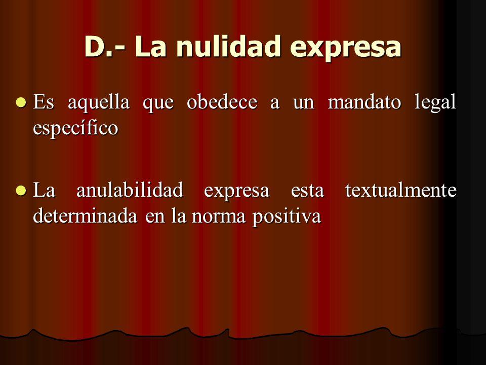 D.- La nulidad expresa Es aquella que obedece a un mandato legal específico.