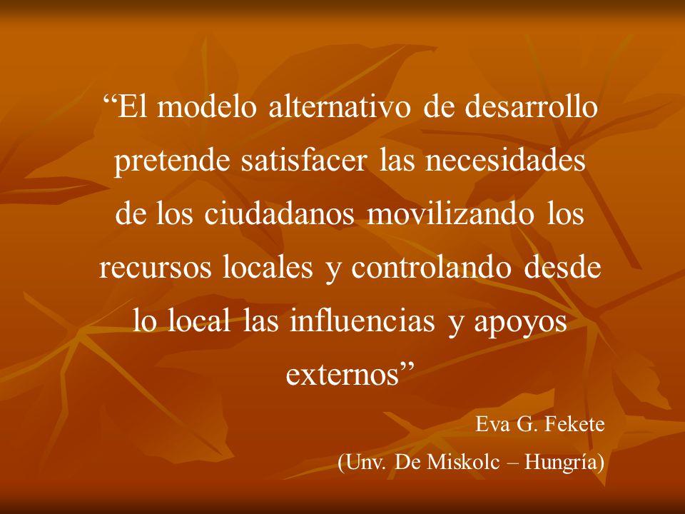 El modelo alternativo de desarrollo pretende satisfacer las necesidades de los ciudadanos movilizando los recursos locales y controlando desde lo local las influencias y apoyos externos