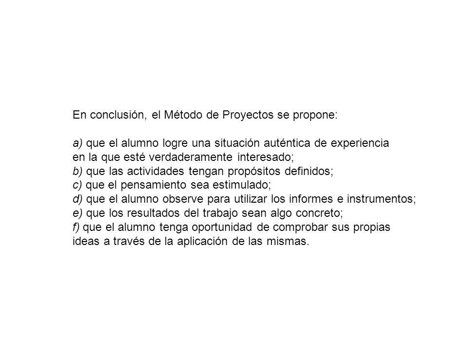 En conclusión, el Método de Proyectos se propone:
