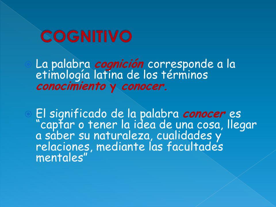 COGNITIVO La palabra cognición corresponde a la etimología latina de los términos conocimiento y conocer.