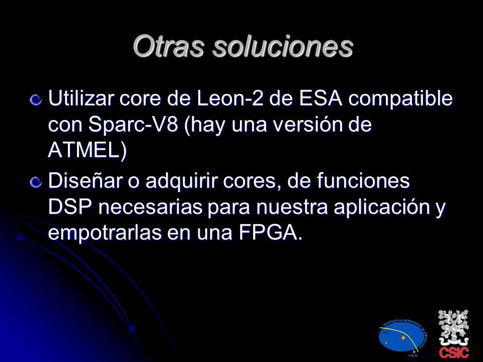 Otras soluciones Utilizar core de Leon-2 de ESA compatible con Sparc-V8 (hay una versión de ATMEL)