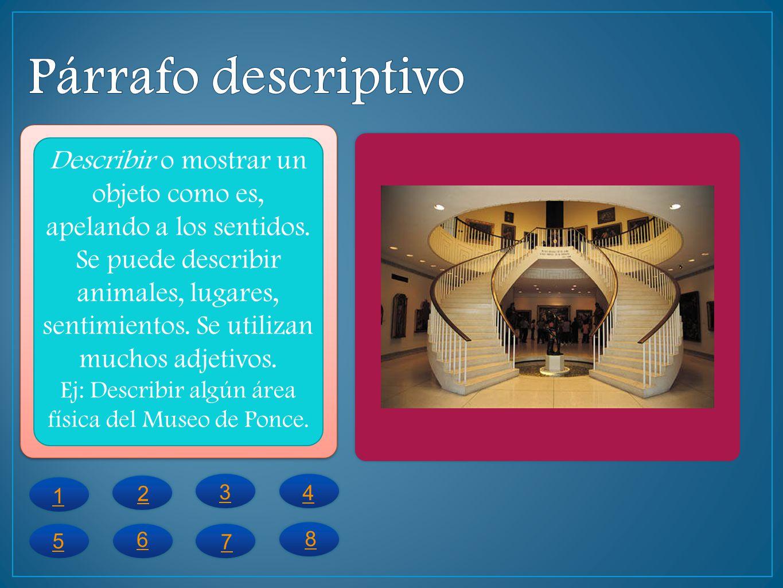 Ej: Describir algún área física del Museo de Ponce.