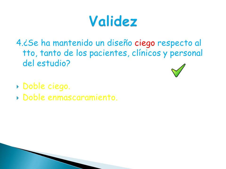 Validez 4.¿Se ha mantenido un diseño ciego respecto al tto, tanto de los pacientes, clínicos y personal del estudio