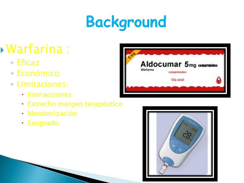 Background Warfarina : Eficaz Económico Limitaciones: Interacciones