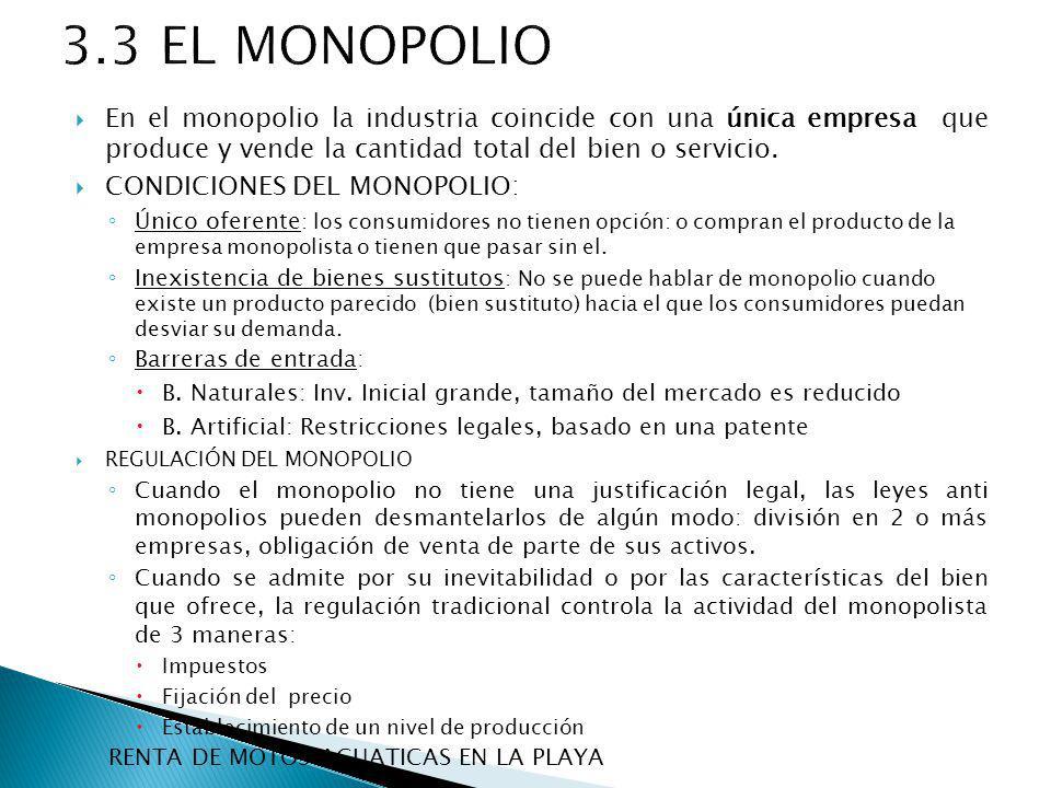 3.3 EL MONOPOLIO En el monopolio la industria coincide con una única empresa que produce y vende la cantidad total del bien o servicio.