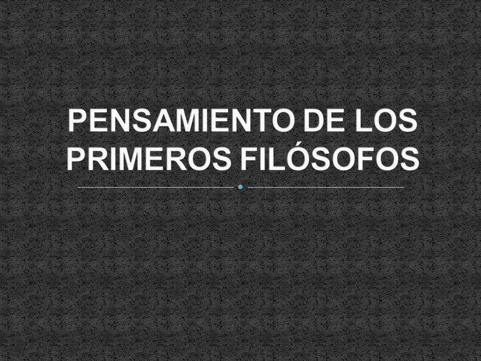 PENSAMIENTO DE LOS PRIMEROS FILÓSOFOS