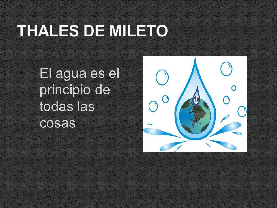 THALES DE MILETO El agua es el principio de todas las cosas