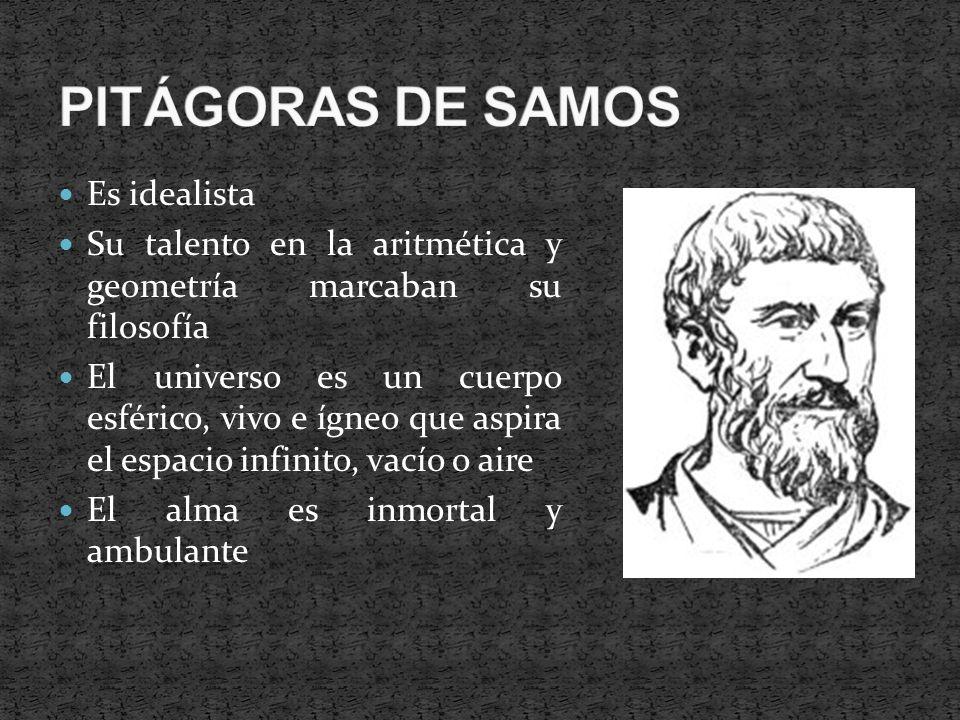 PITÁGORAS DE SAMOS Es idealista