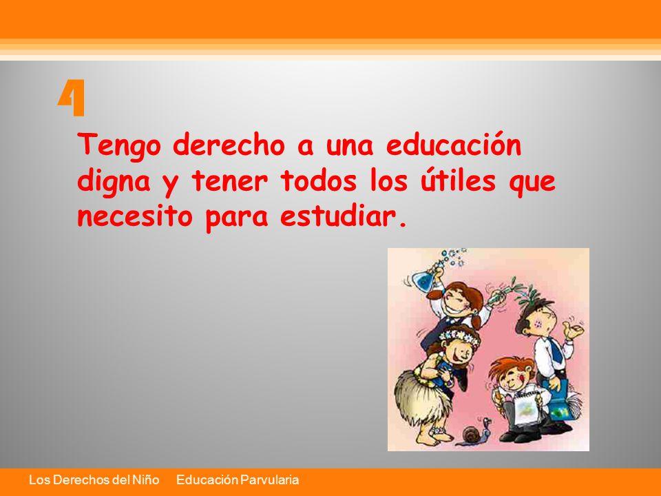 4 Tengo derecho a una educación digna y tener todos los útiles que necesito para estudiar.