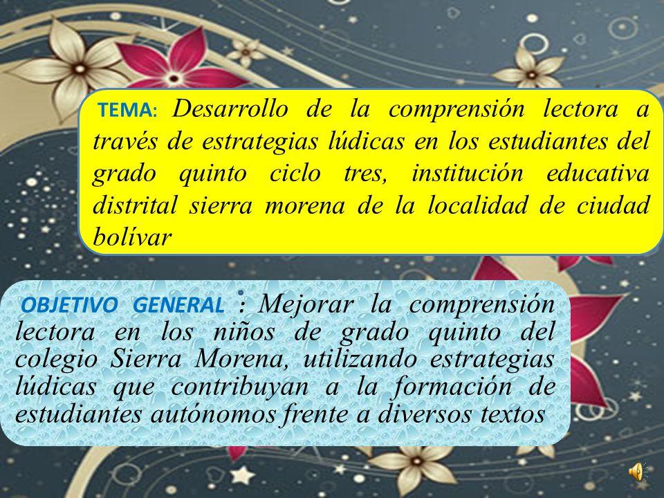 TEMA: Desarrollo de la comprensión lectora a través de estrategias lúdicas en los estudiantes del grado quinto ciclo tres, institución educativa distrital sierra morena de la localidad de ciudad bolívar