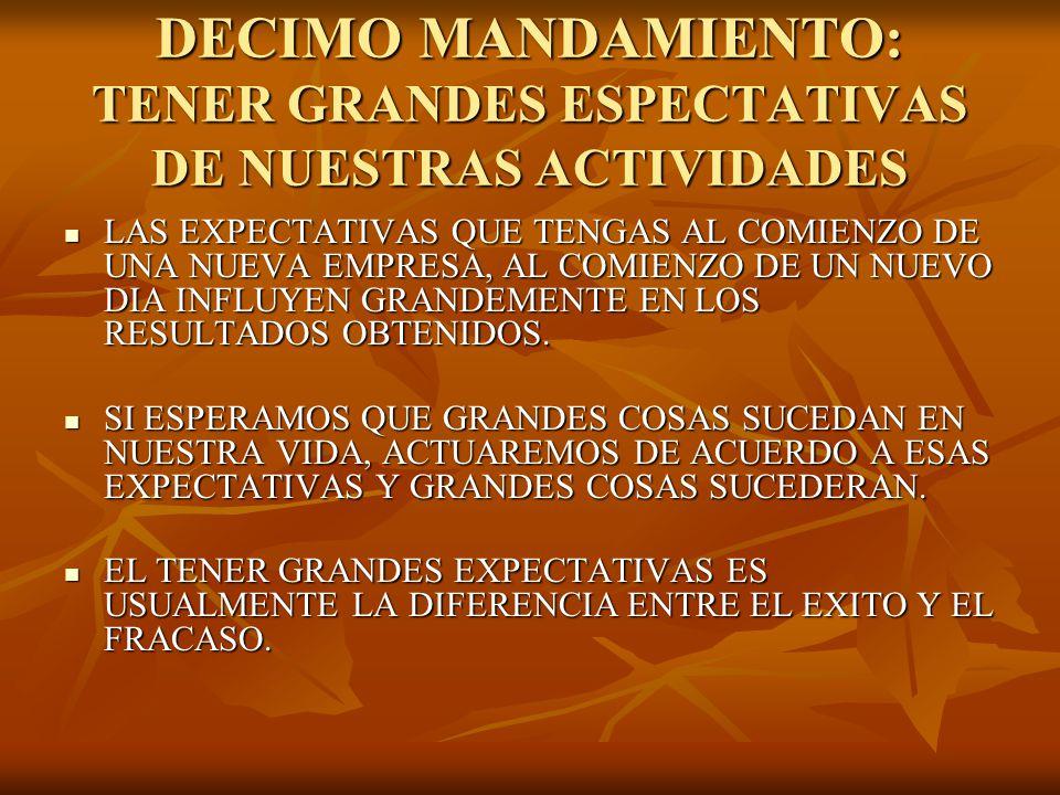 DECIMO MANDAMIENTO: TENER GRANDES ESPECTATIVAS DE NUESTRAS ACTIVIDADES