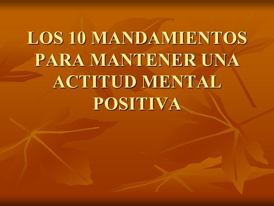 LOS 10 MANDAMIENTOS PARA MANTENER UNA ACTITUD MENTAL POSITIVA