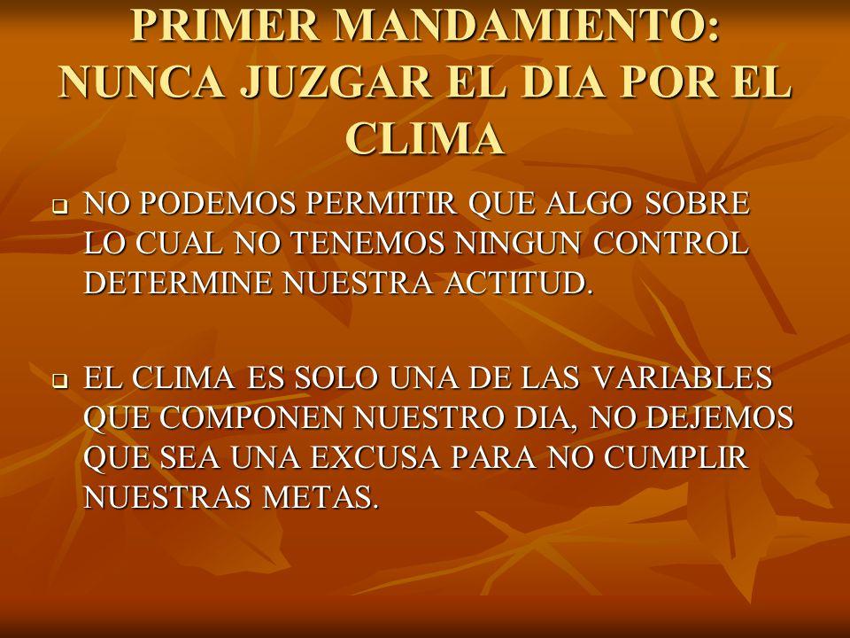 PRIMER MANDAMIENTO: NUNCA JUZGAR EL DIA POR EL CLIMA