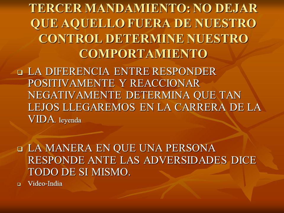 TERCER MANDAMIENTO: NO DEJAR QUE AQUELLO FUERA DE NUESTRO CONTROL DETERMINE NUESTRO COMPORTAMIENTO