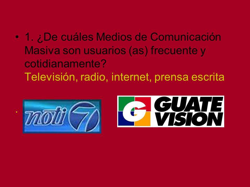 1. ¿De cuáles Medios de Comunicación Masiva son usuarios (as) frecuente y cotidianamente Televisión, radio, internet, prensa escrita
