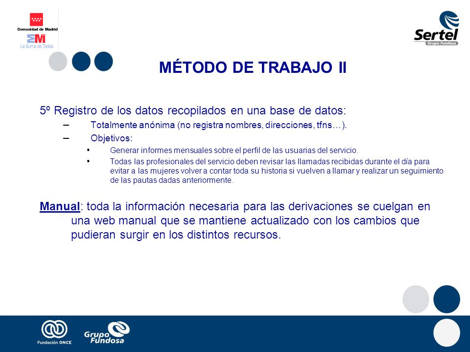 MÉTODO DE TRABAJO II 5º Registro de los datos recopilados en una base de datos: Totalmente anónima (no registra nombres, direcciones, tfns…).